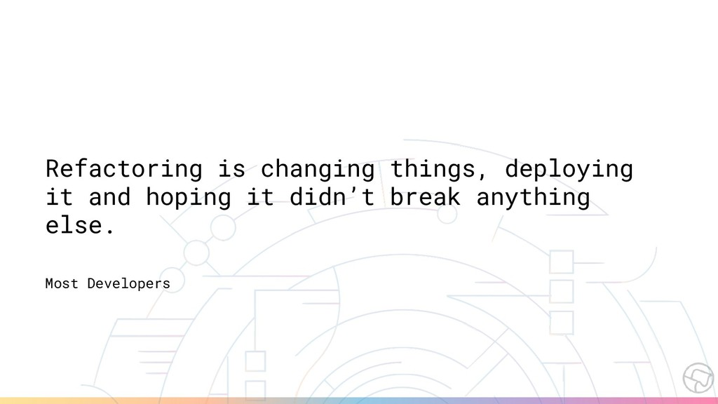 Refactoring is changing things, deploying it an...