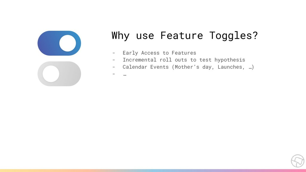 Why use Feature Toggles? - Early Access to Feat...