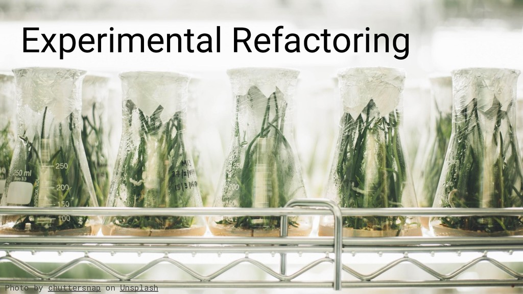 Experimental Refactoring Photo by chuttersnap o...
