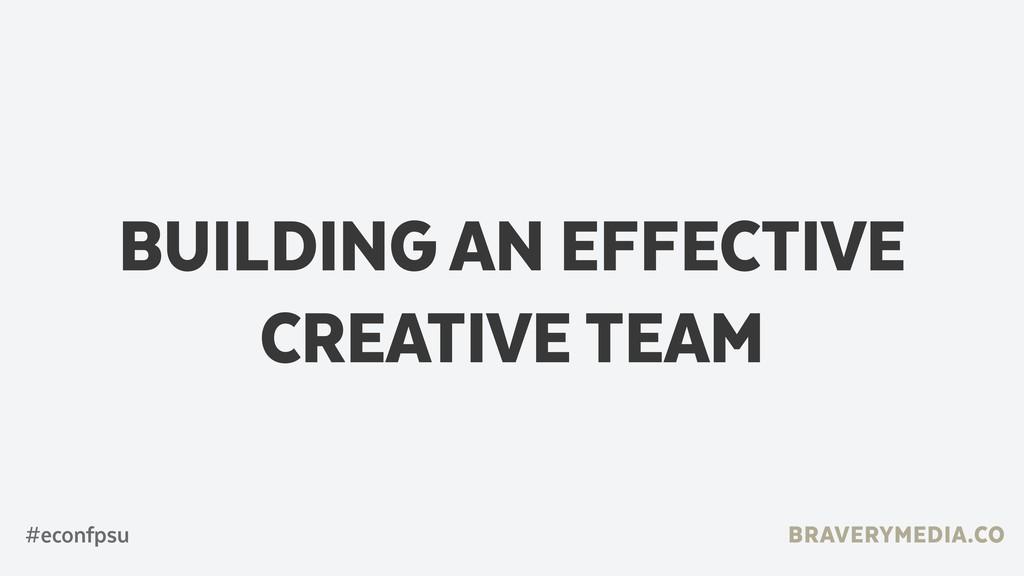 BUILDING AN EFFECTIVE CREATIVE TEAM BRAVERYMEDI...