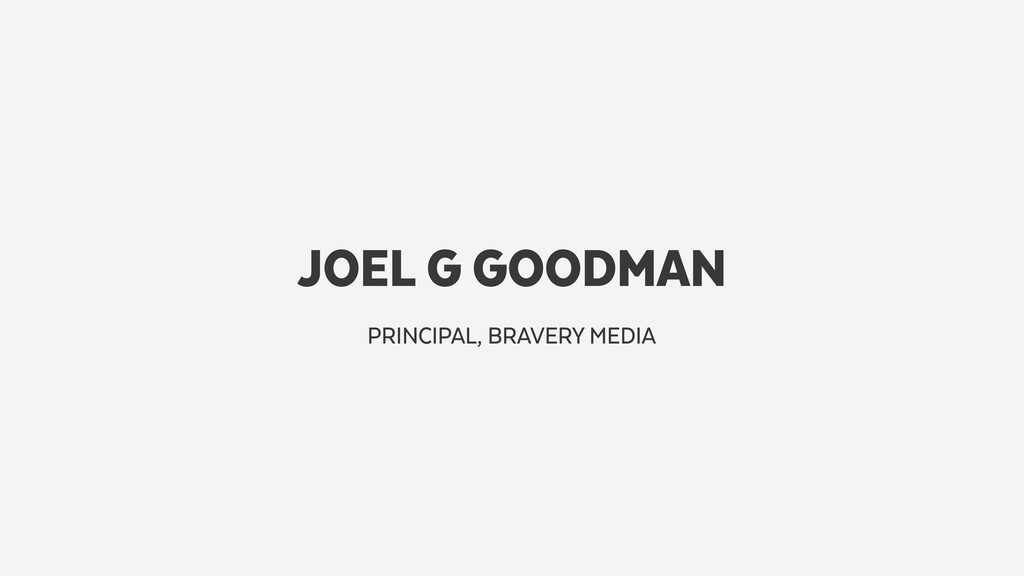 JOEL G GOODMAN PRINCIPAL, BRAVERY MEDIA