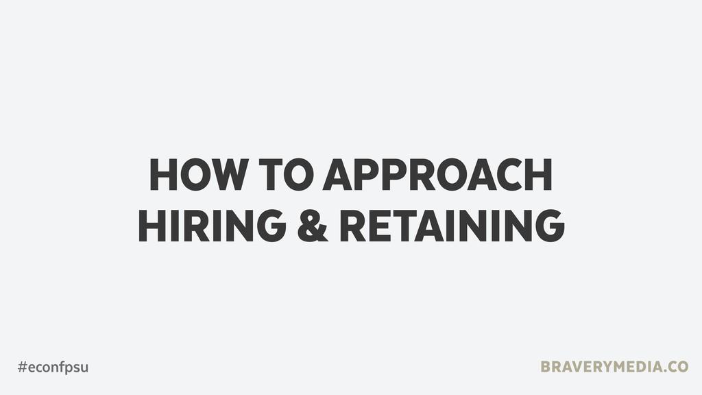 BRAVERYMEDIA.CO HOW TO APPROACH HIRING & RETAIN...
