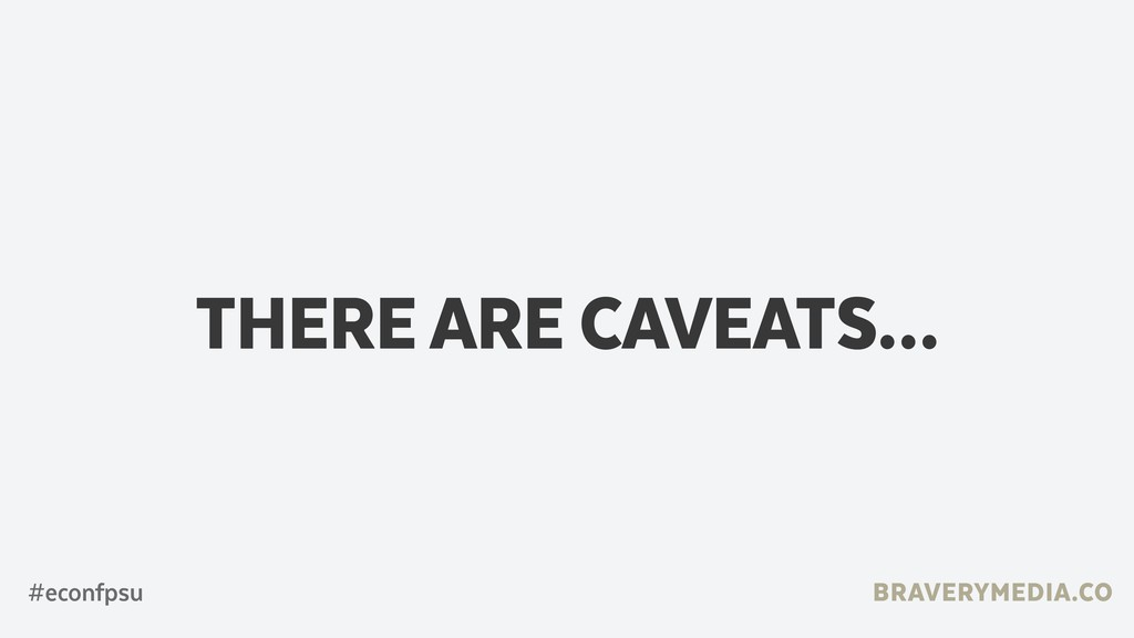 BRAVERYMEDIA.CO THERE ARE CAVEATS… #econfpsu