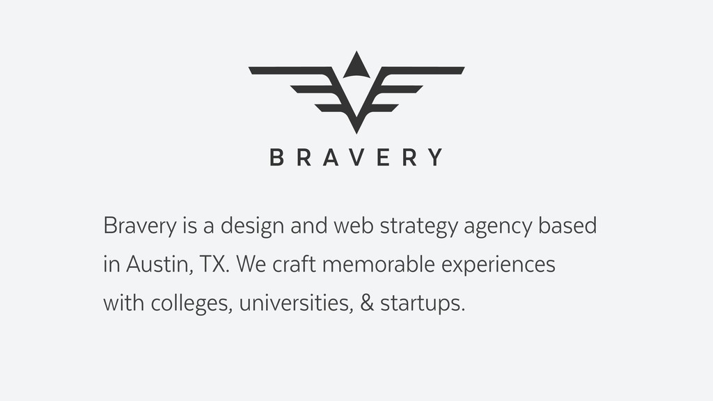 Bravery is a design and web strategy agency bas...