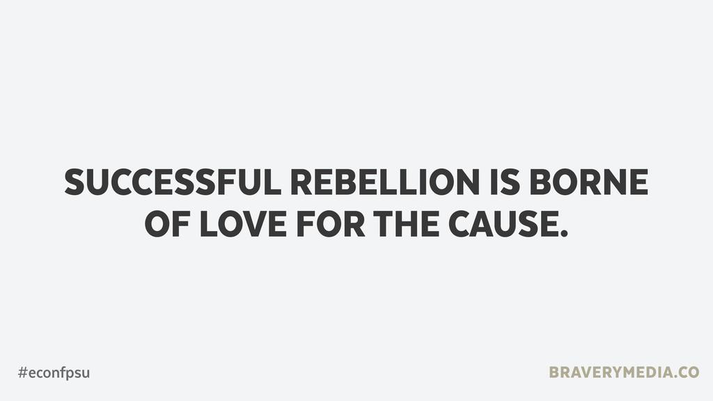 BRAVERYMEDIA.CO SUCCESSFUL REBELLION IS BORNE O...