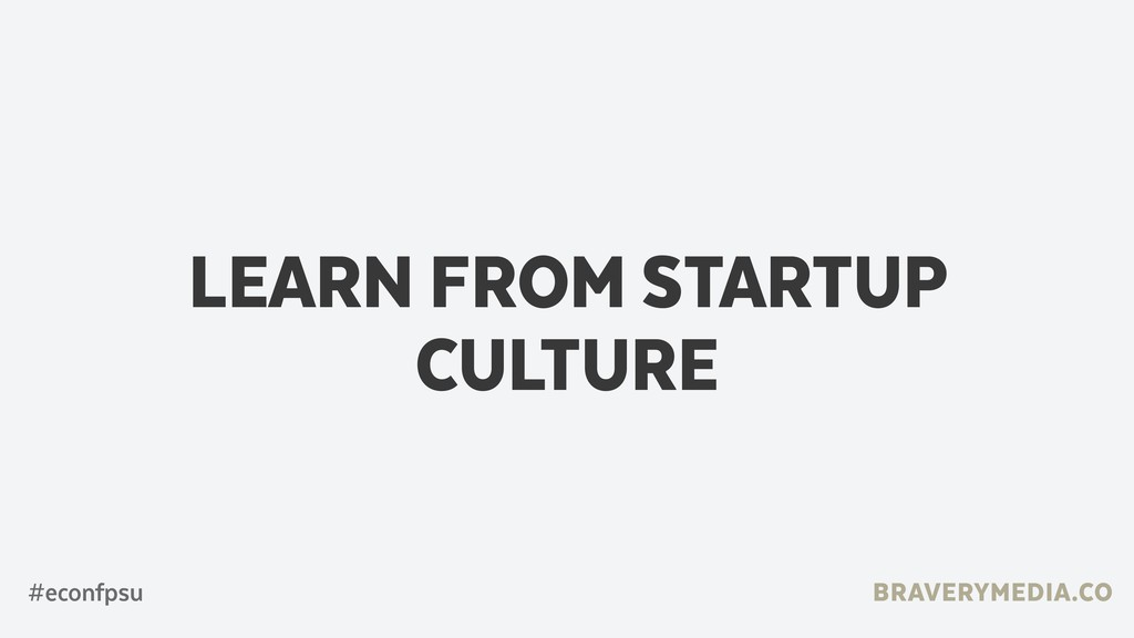 BRAVERYMEDIA.CO LEARN FROM STARTUP CULTURE #eco...