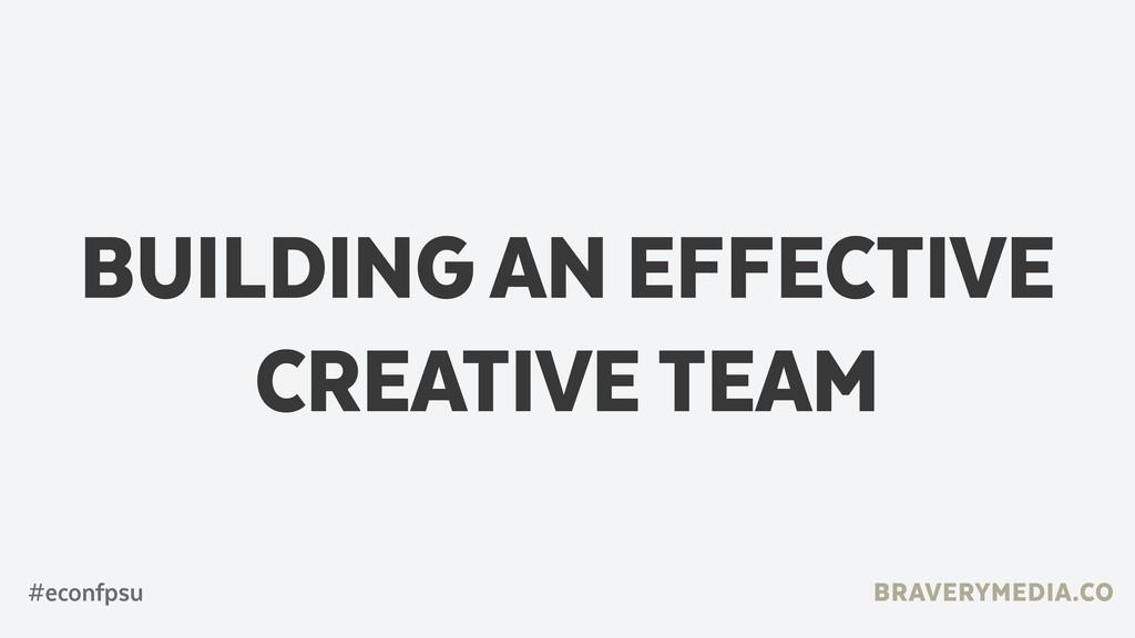 BRAVERYMEDIA.CO #econfpsu BUILDING AN EFFECTIVE...