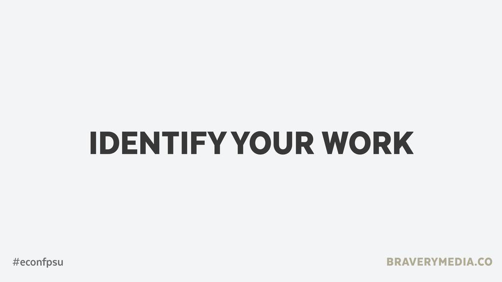 BRAVERYMEDIA.CO IDENTIFY YOUR WORK #econfpsu