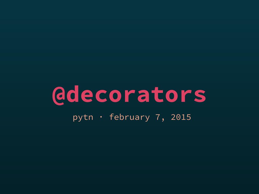 @decorators pytn · february 7, 2015