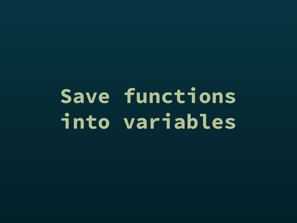Save functions into variables