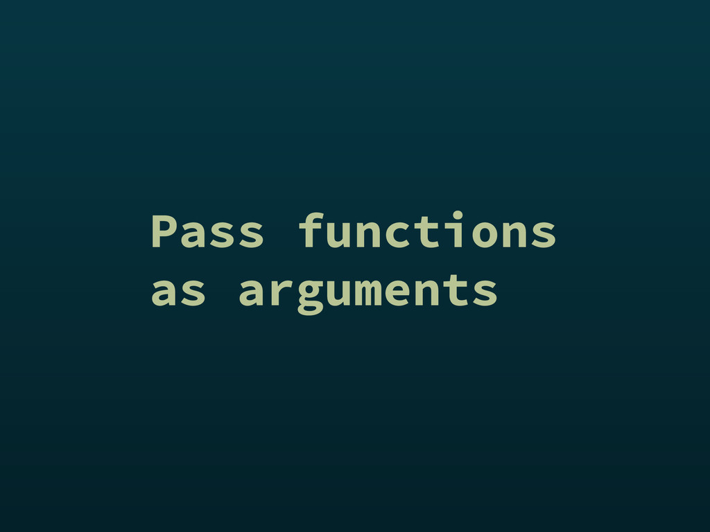 Pass functions as arguments