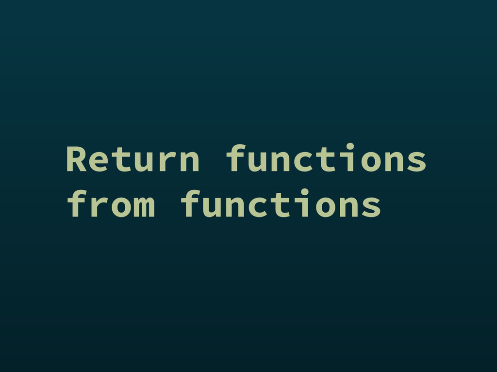 Return functions from functions