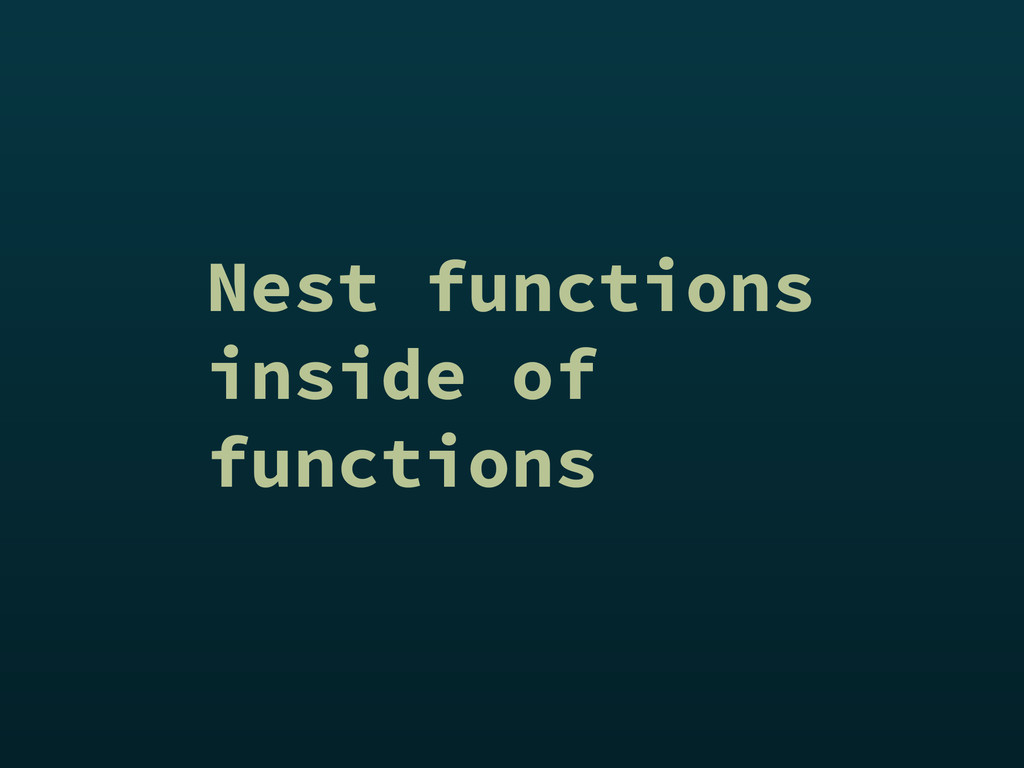 Nest functions inside of functions