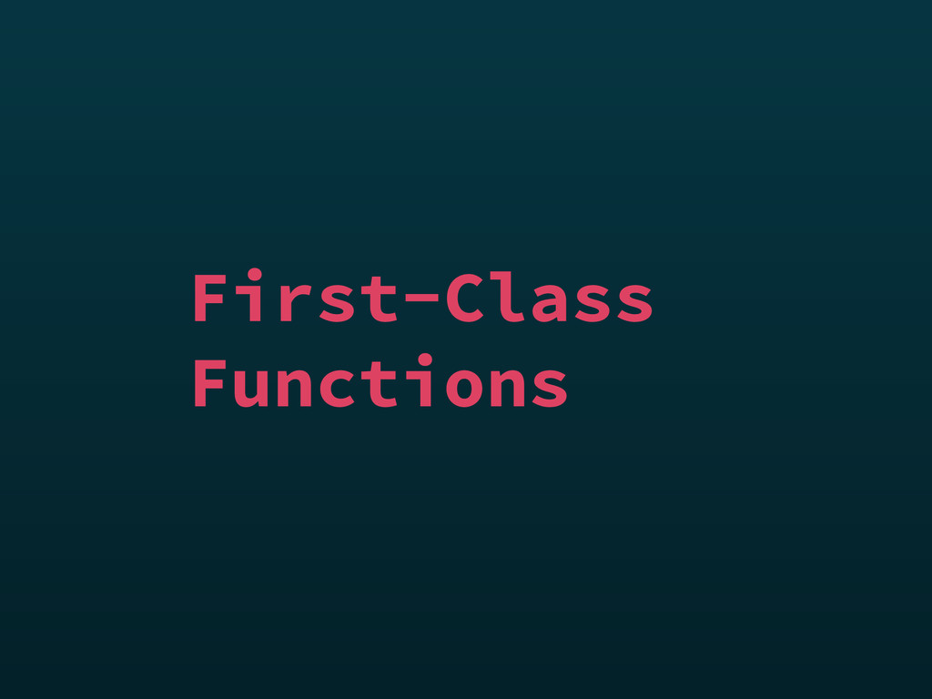 First-Class Functions
