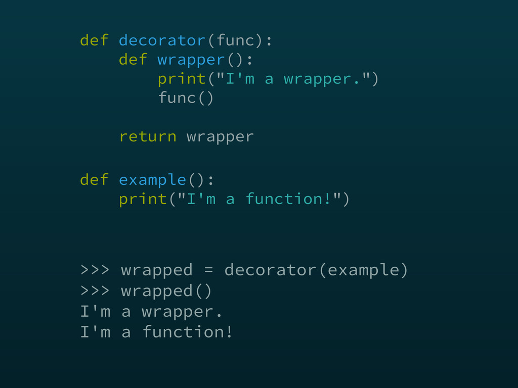 >>> wrapped = decorator(example) >>> wrapped() ...