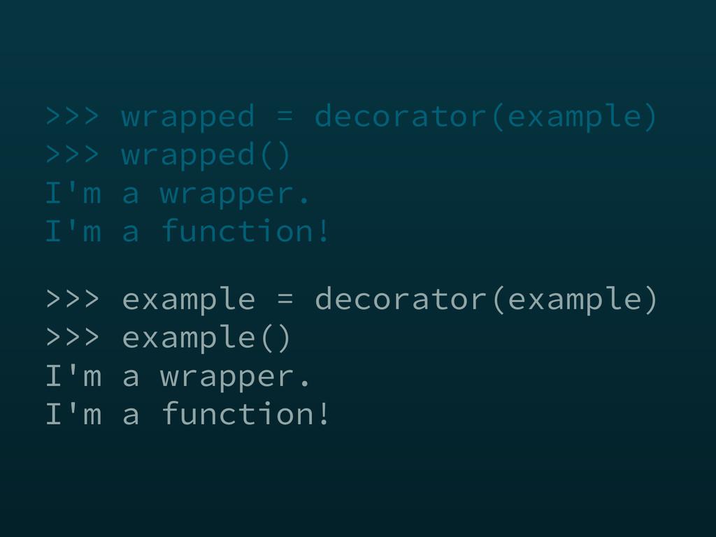 >>> example = decorator(example) >>> example() ...