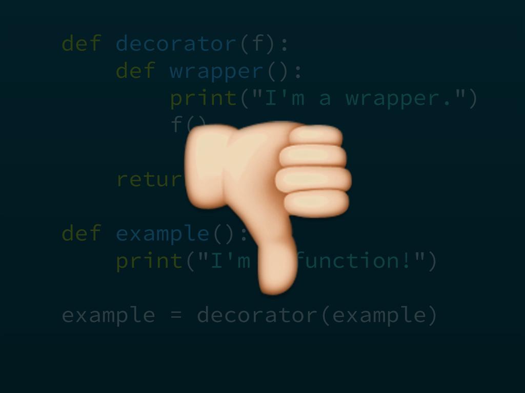 """def decorator(f): def wrapper(): print(""""I'm a..."""