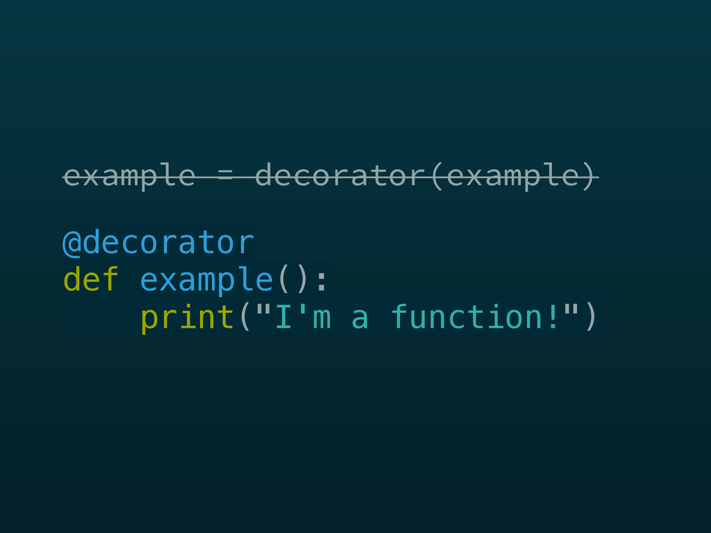 example = decorator(example) example = decorato...