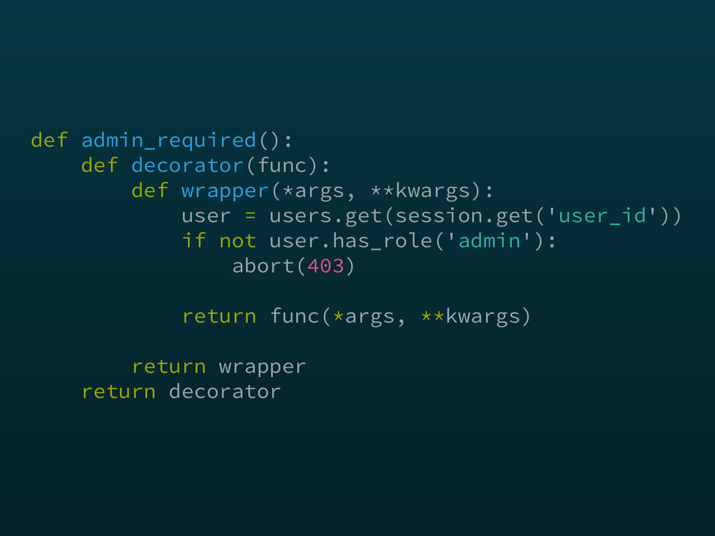 def admin_required(): def decorator(func):  d...