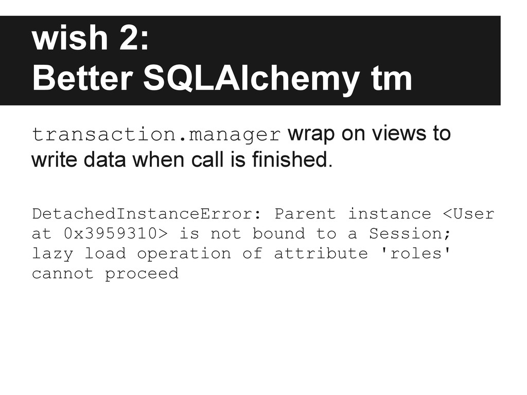 wish 2: Better SQLAlchemy tm transaction.manage...