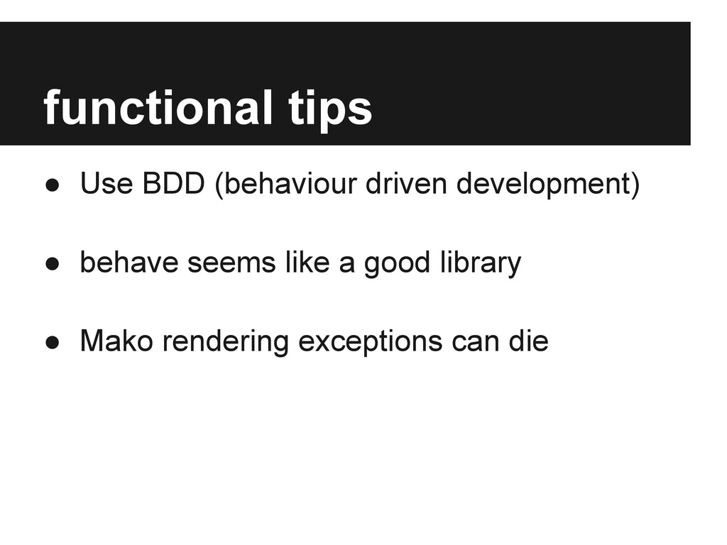 functional tips ● Use BDD (behaviour driven dev...