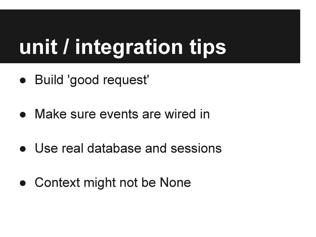 unit / integration tips ● Build 'good request' ...