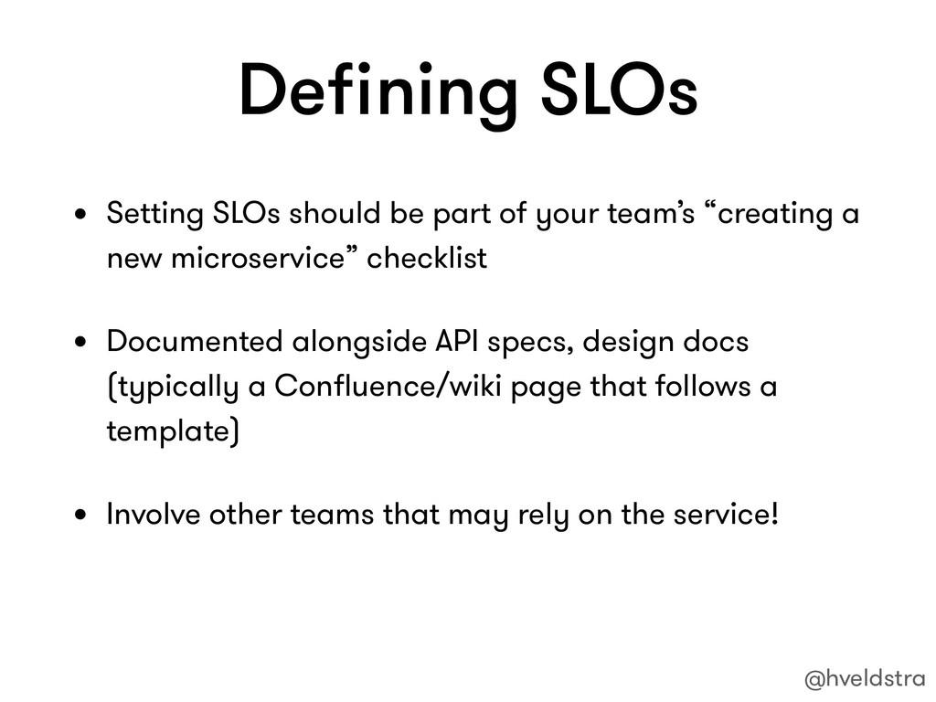 Defining SLOs • Setting SLOs should be part of y...