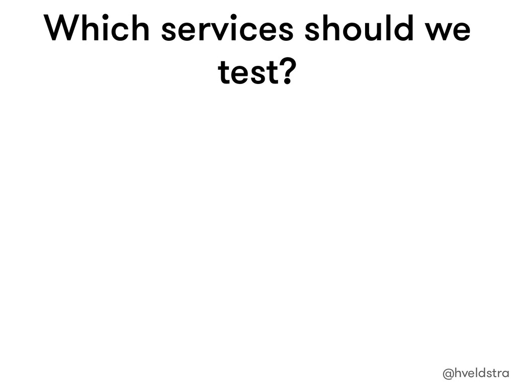 Which services should we test? @hveldstra