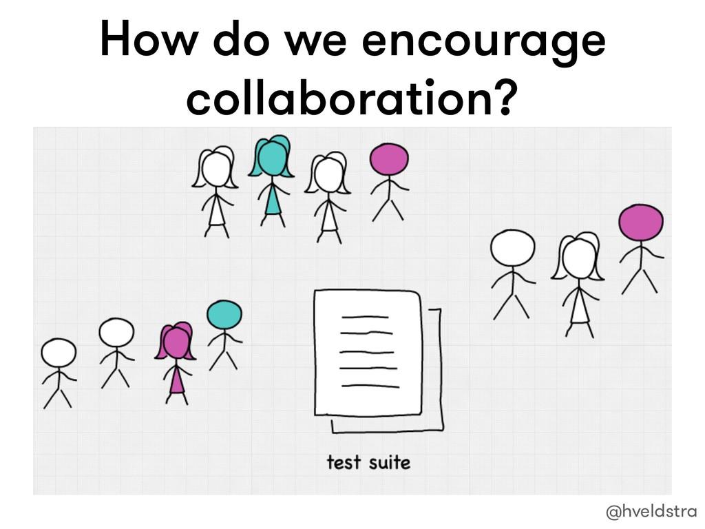 How do we encourage collaboration? @hveldstra