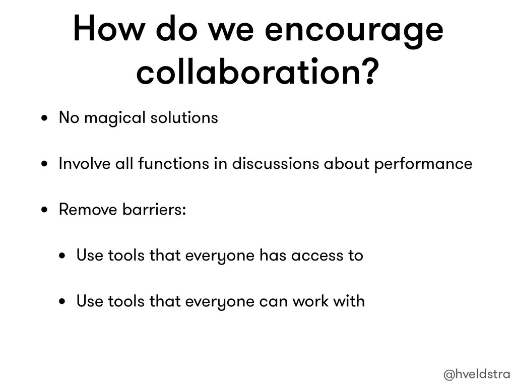How do we encourage collaboration? • No magical...