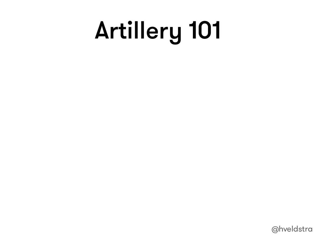 Artillery 101 @hveldstra