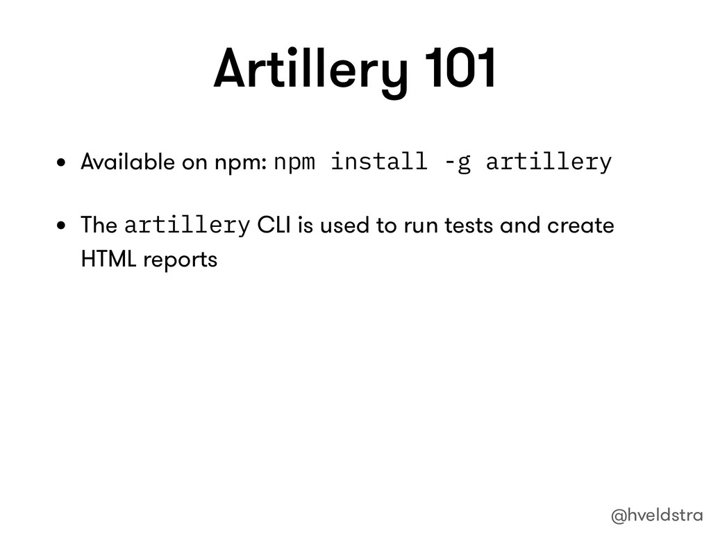 Artillery 101 • Available on npm: npm install -...