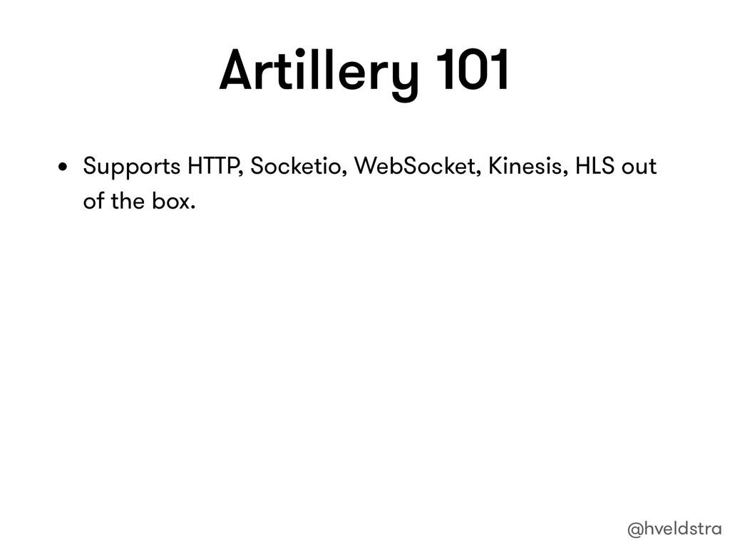 Artillery 101 • Supports HTTP, Socketio, WebSoc...