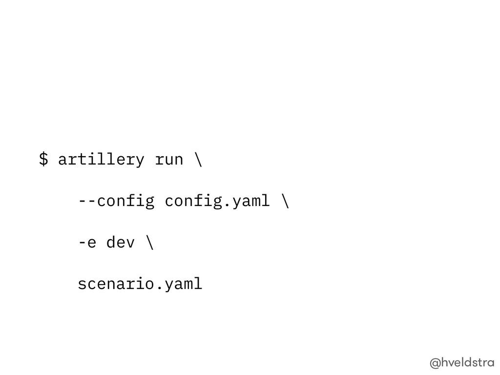 $ artillery run \ --config config.yaml \ -e dev...