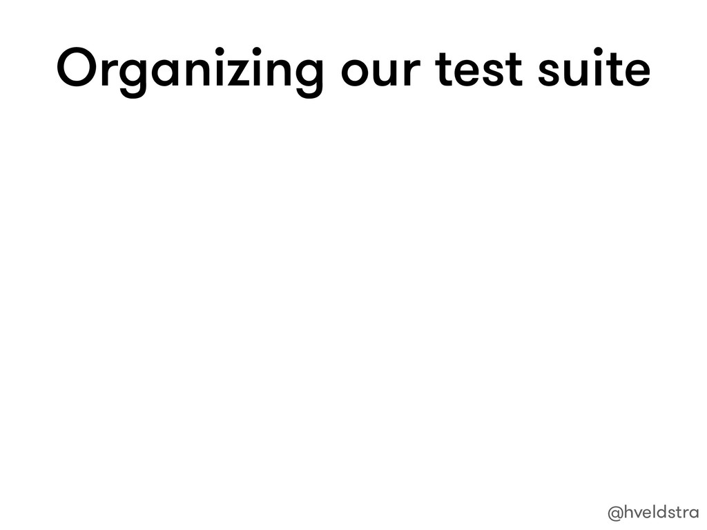 Organizing our test suite @hveldstra
