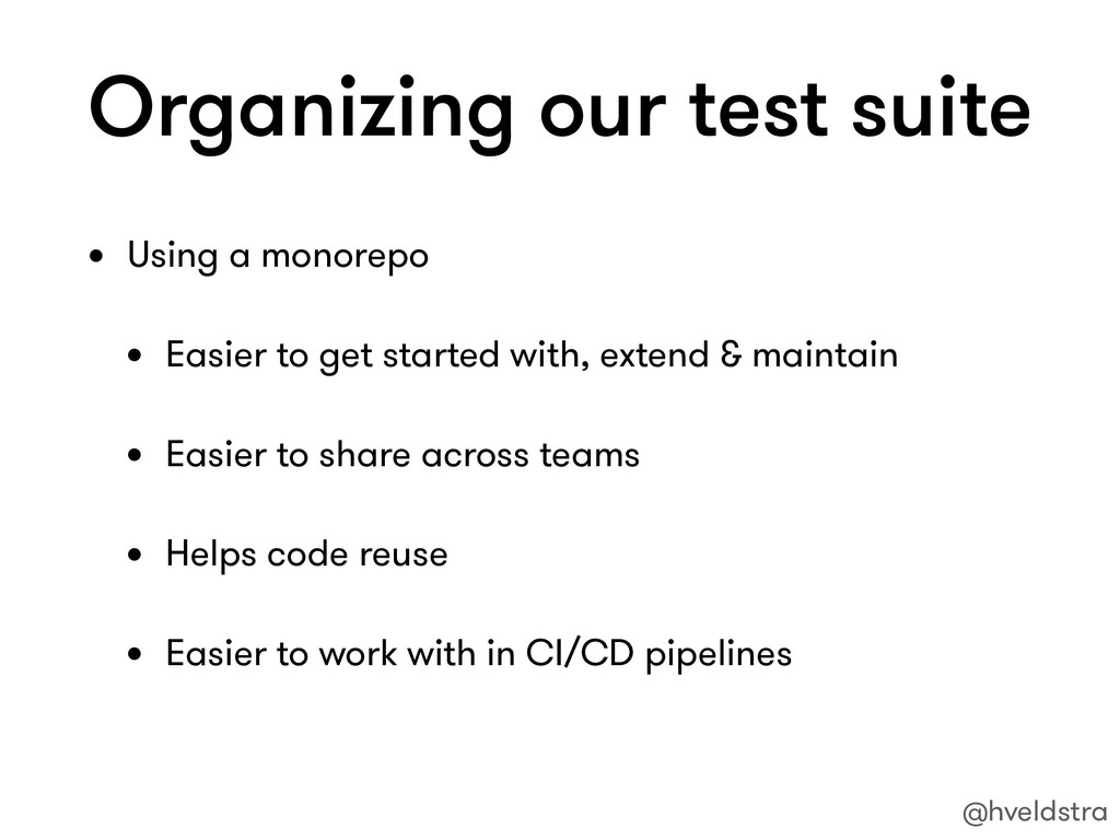 Organizing our test suite • Using a monorepo • ...
