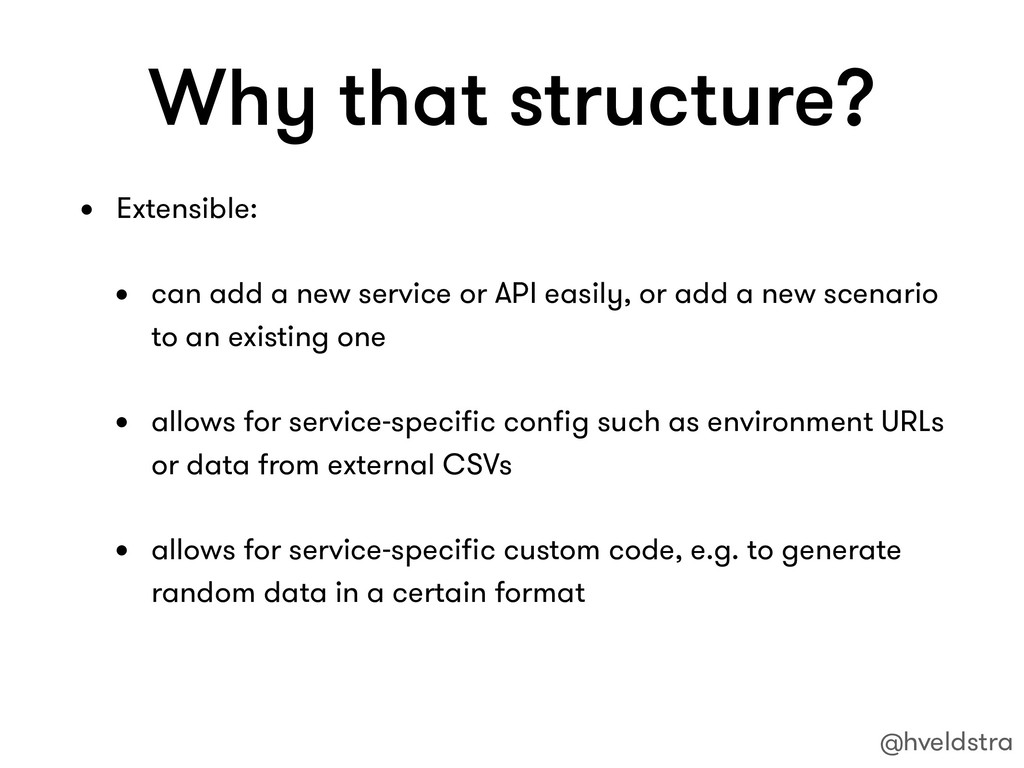 Why that structure? • Extensible: • can add a n...