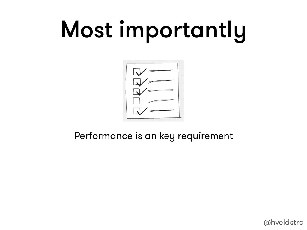 Most importantly Performance is an key requirem...