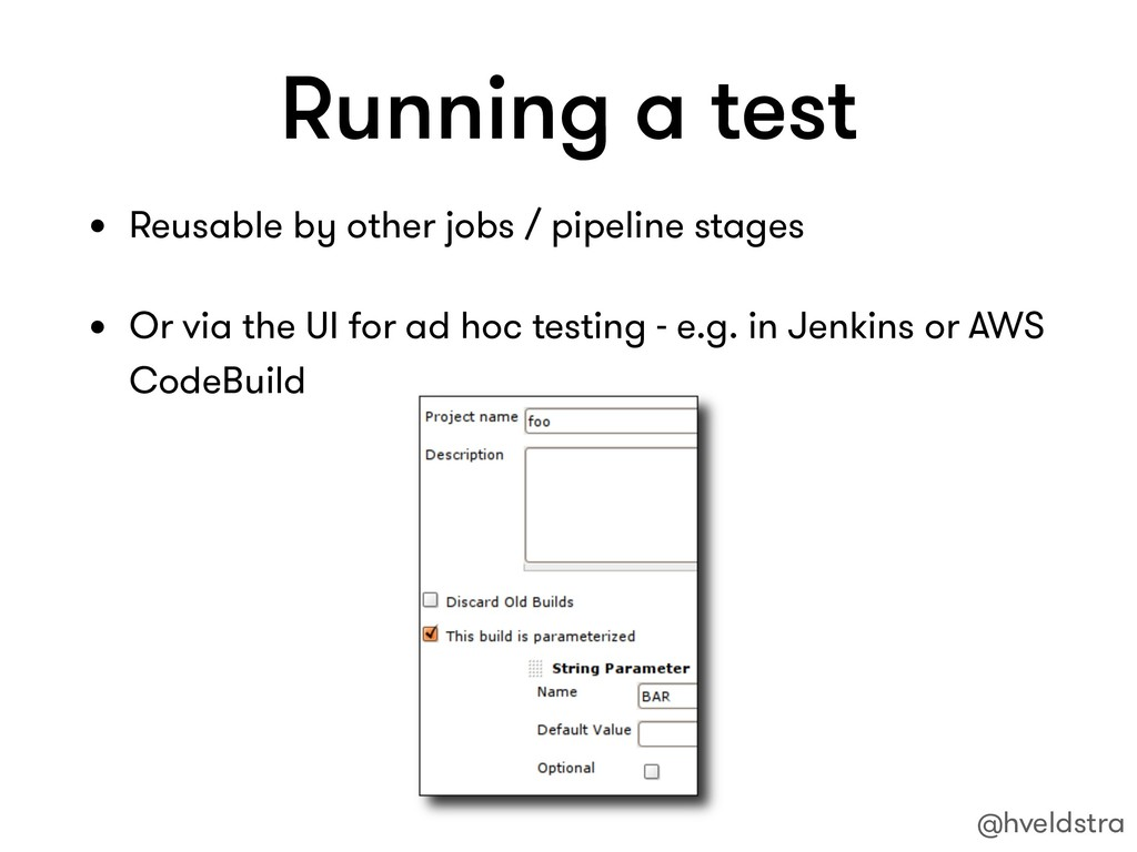 Running a test • Reusable by other jobs / pipel...