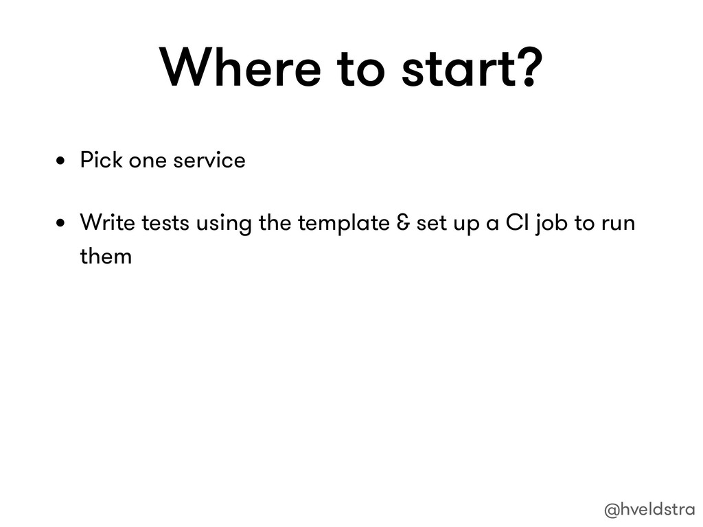 Where to start? • Pick one service • Write test...