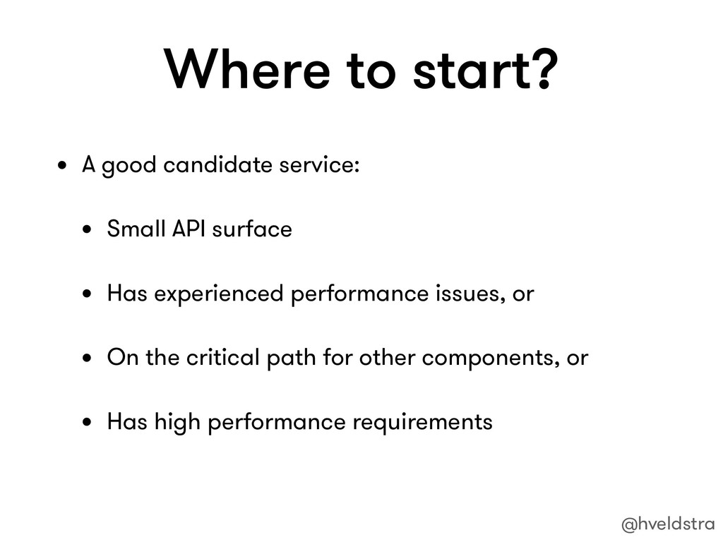 Where to start? • A good candidate service: • S...