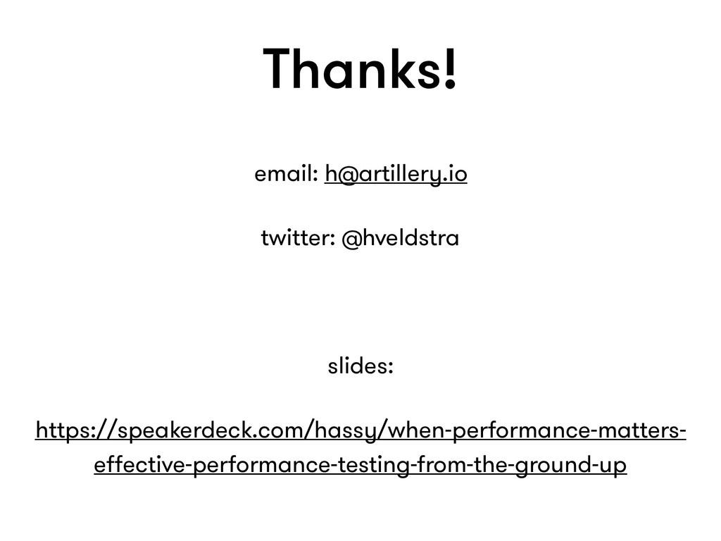 email: h@artillery.io twitter: @hveldstra slide...