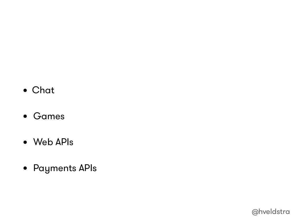 • Chat • Games • Web APIs • Payments APIs @hvel...