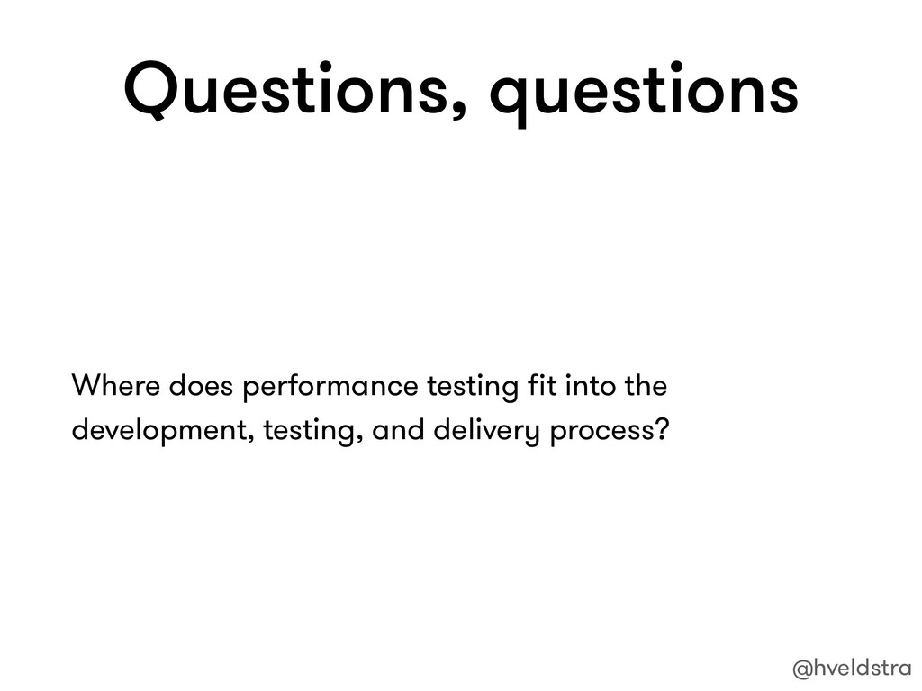 Questions, questions Where does performance tes...