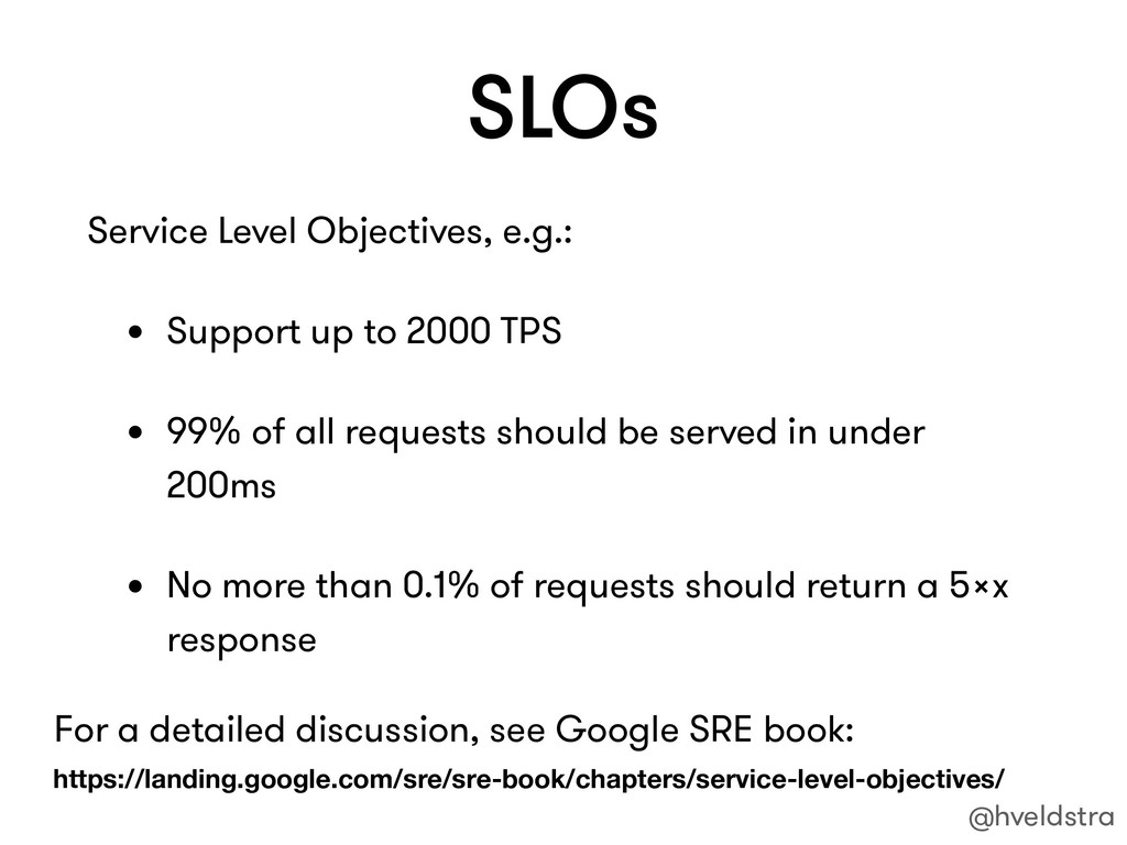 SLOs Service Level Objectives, e.g.: • Support ...