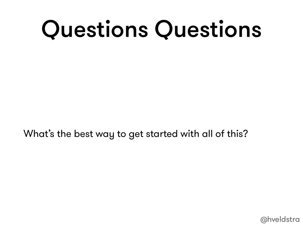 Questions Questions What's the best way to get ...