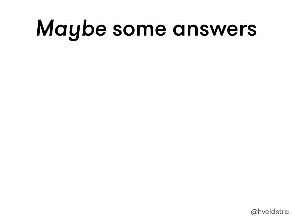 Maybe some answers @hveldstra