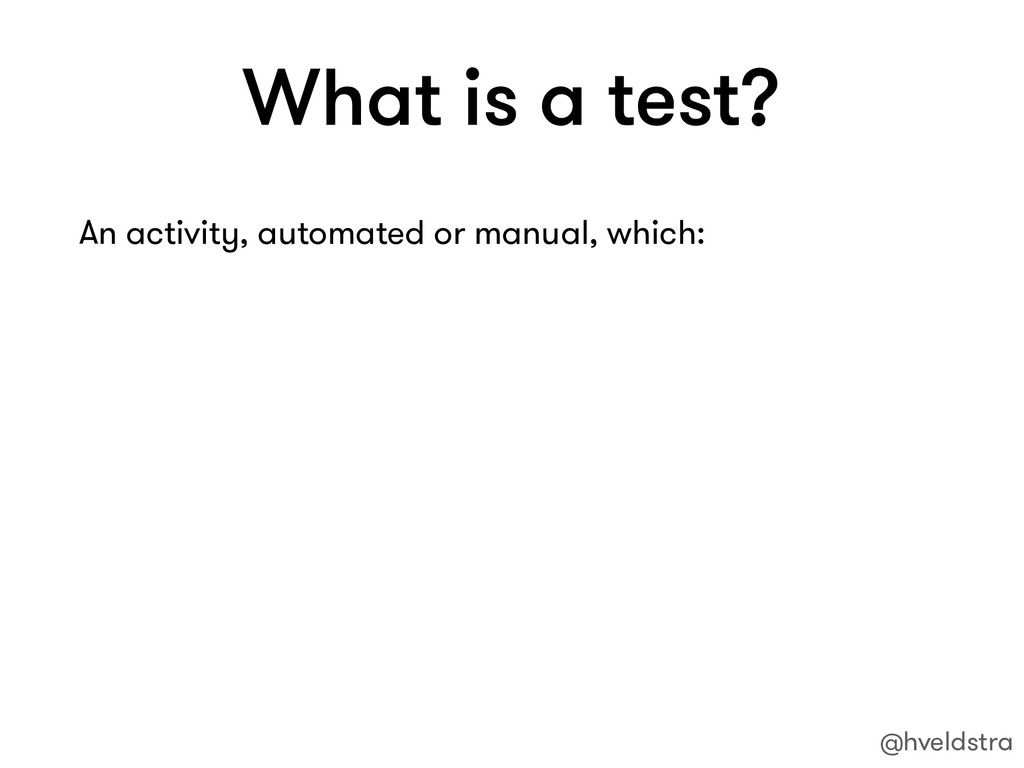 What is a test? An activity, automated or manua...
