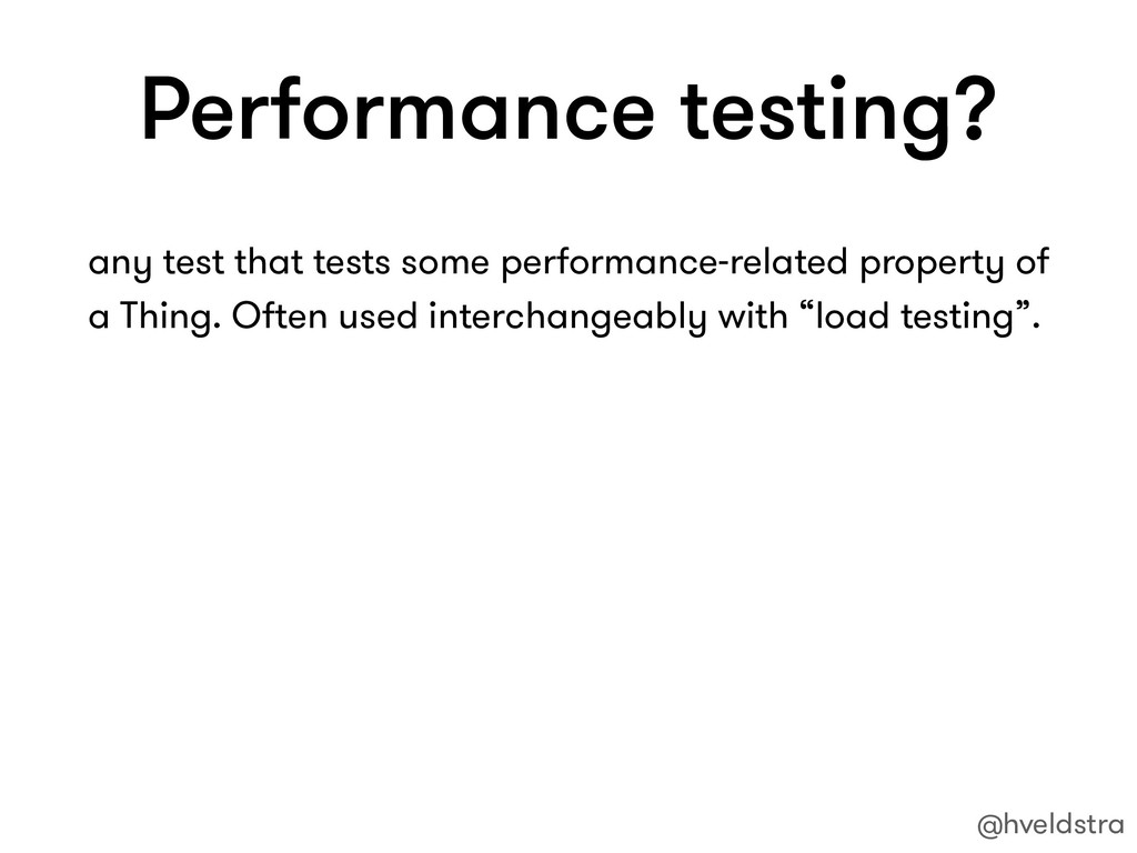 Performance testing? any test that tests some p...