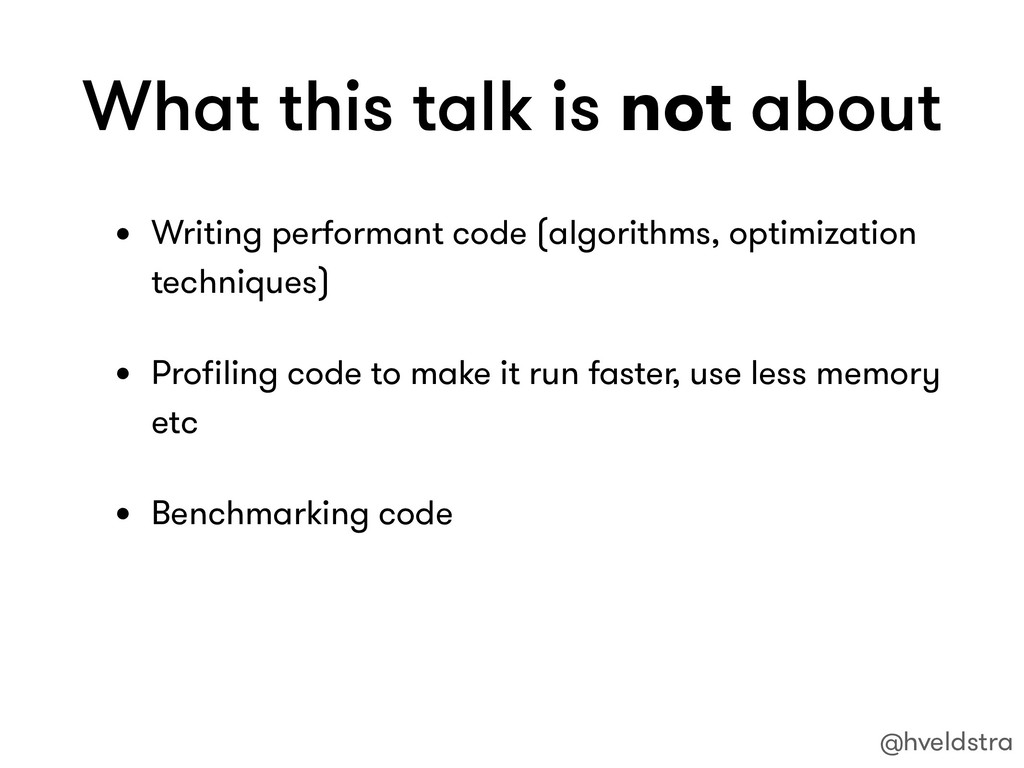 What this talk is not about • Writing performan...